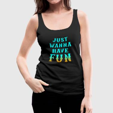 just wanna have fun - Women's Premium Tank Top