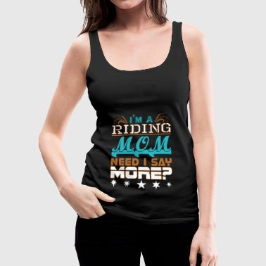 Im A Riding Mom Need I Say More - Women's Premium Tank Top
