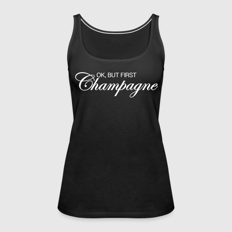Ok, But First Champagne - Women's Premium Tank Top