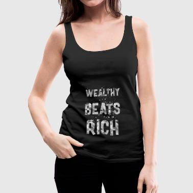 Wealthy beats rich - Women's Premium Tank Top