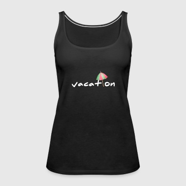Vacation Umbrella Summer Beach Shirt - Women's Premium Tank Top
