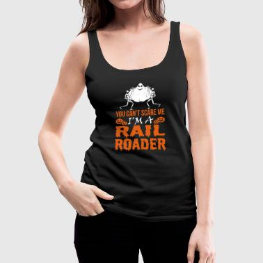 You Cant Scare Me Im Rail Roader Halloween - Women's Premium Tank Top