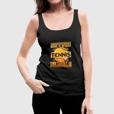 Home is where the tennis court is - Tennis - TB - Women's Premium Tank Top