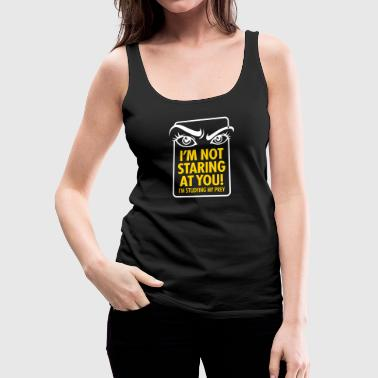 Sexual Intercourse I'm Not Staring At You I'm Studying My Prey. - Women's Premium Tank Top
