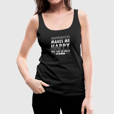 Mathematics Math Mathematic Shirt Makes Happy - Women's Premium Tank Top