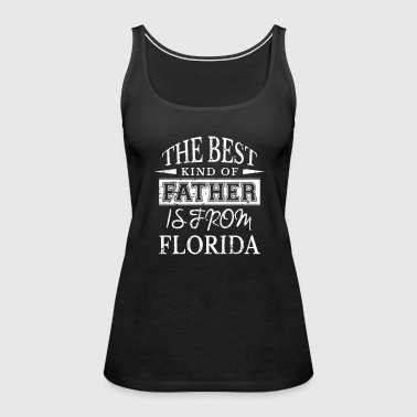 The Best Kind Of Father Is From Florida - Women's Premium Tank Top