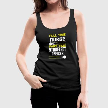 Starfleet FULL TIME NURSE PART TIME STARFLEET OFFICER - Women's Premium Tank Top