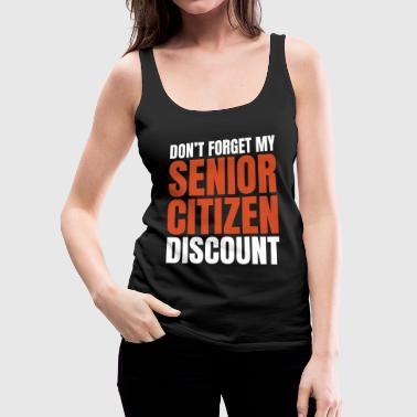 Senior Citizen TShirt Gift Don t forget - Women's Premium Tank Top