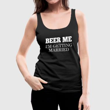 Wedding BEER ME GROOM BRIDE WEDDING PARTY - Women's Premium Tank Top