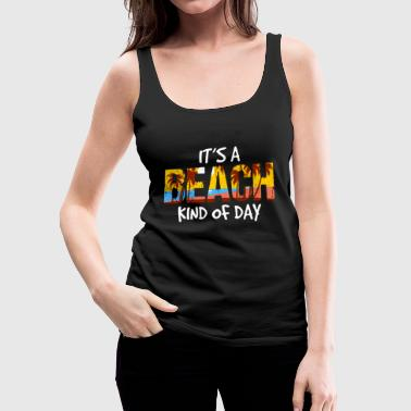 Its A Beach Kind of Day - Women's Premium Tank Top