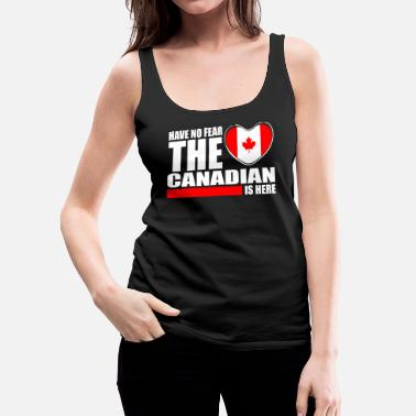 Canadian Have No Fear The Canadian Is Here - Women's Premium Tank Top