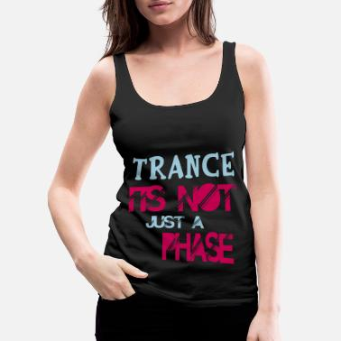 Trance trance its not a phase - Women's Premium Tank Top