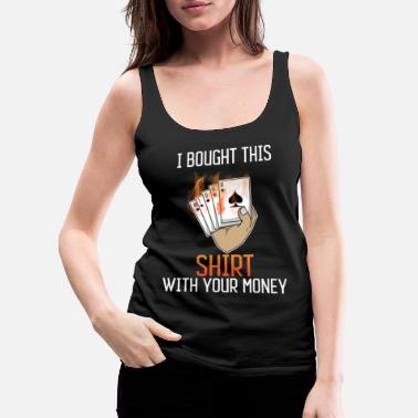 Hustle I Bought this Shirt with your Money - Women's Premium Tank Top
