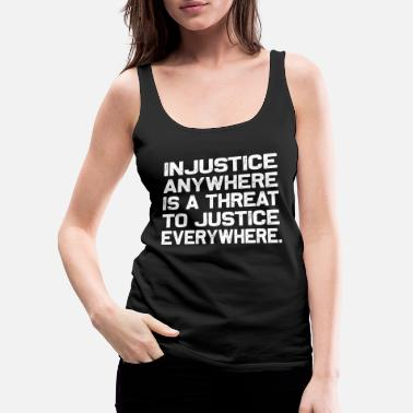 Politics Injustice anywhere is a threat to justice - Women's Premium Tank Top
