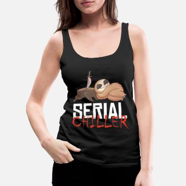 Sloth Serial Chiller, Funny Sloth Joke - Women's Premium Tank Top