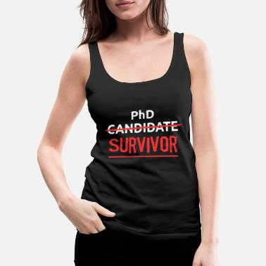 Phd Funny phd t shirt - PhD Candidate Survivor - Women's Premium Tank Top
