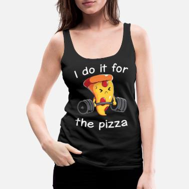 Pizza I do it for the Pizza shirt - Women's Premium Tank Top