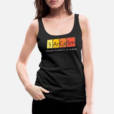 Sarcasm Sarcasm Elements of Humor - Women's Premium Tank Top