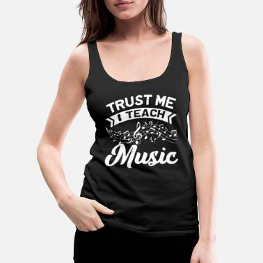 Teaching Trust Me I Teach Music Shirt - Women's Premium Tank Top