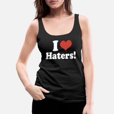 I Love Haters I Love Haters - Women's Premium Tank Top