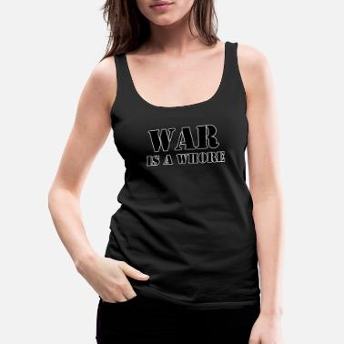 Attitude War is a whore - Women's Premium Tank Top