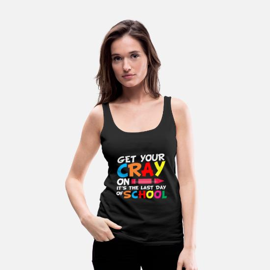 Kindergarten Tank Tops - Get Your Cray On The Last Day Of School Teacher - Women's Premium Tank Top black