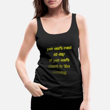 Book You cant read all day 1 - Women's Premium Tank Top