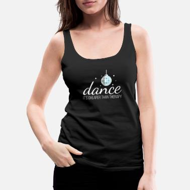 Step Brothers Dance It´s Cheaper Than Therapy Ballet Disco Tango - Women's Premium Tank Top