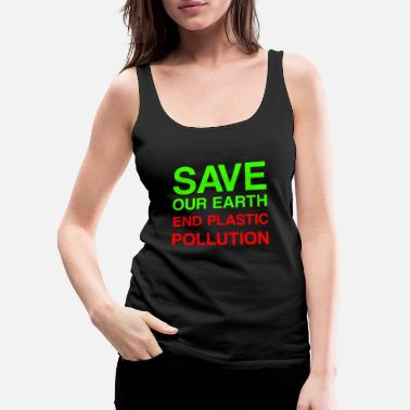 Since Save Our Earth End Plastic Polution Gift - Women's Premium Tank Top