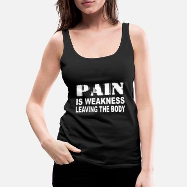 Pain Is Weakness Leaving the Body Gym Yoga - Women's Premium Tank Top