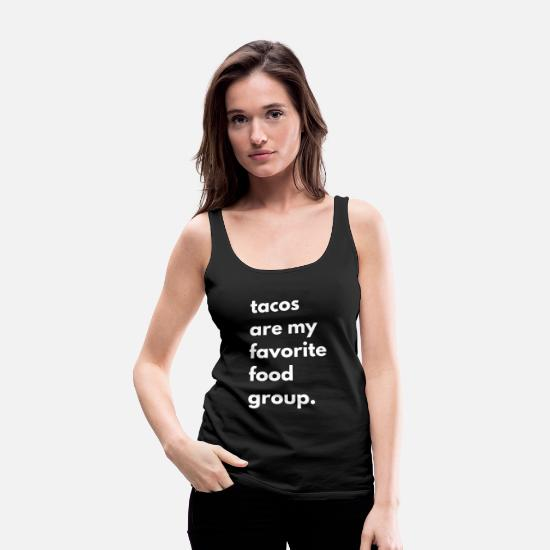 Funny Tank Tops - Tacos Are My Favorite Food Group Funny Foodie Taco - Women's Premium Tank Top black