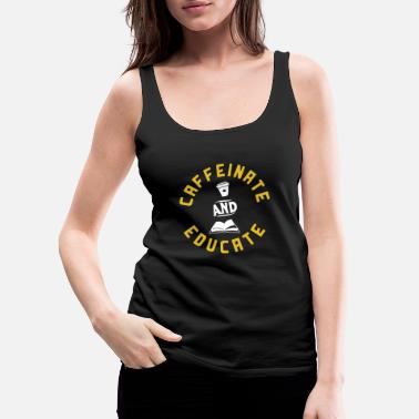 Cant Caffeinate and Educate - Women's Premium Tank Top