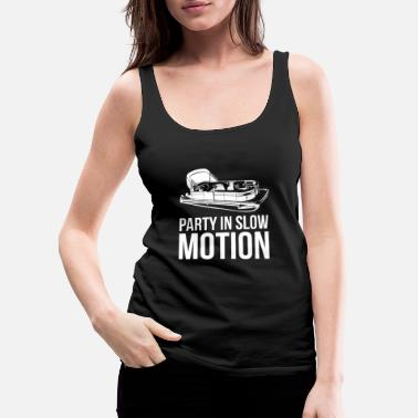 Slow Pontoon Boat Gift Party In Slow Motion Sail Boat - Women's Premium Tank Top