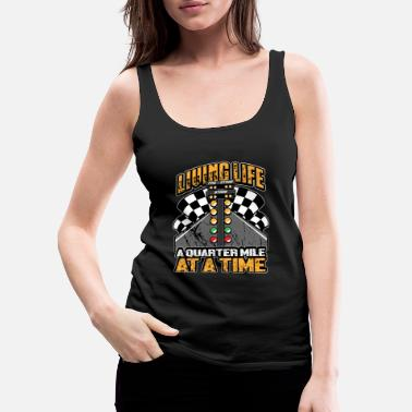 Dirt Living Life a Quarter Mile At a Time Funny Graphic Tee for Drag Racing - Women's Premium Tank Top