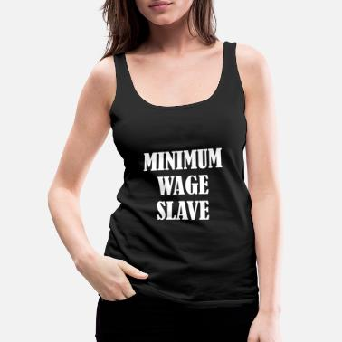 Minimum Minimum Wage Slave - Women's Premium Tank Top