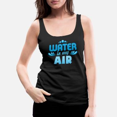 Care Swimmer Water is My Air Swim Fun - Women's Premium Tank Top