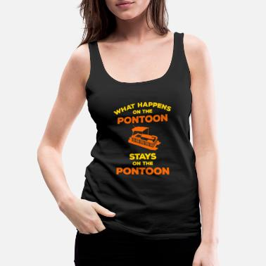 Pontooning What Happens on the Pontoon Stays on the Pontoon Boat Pontooning - Women's Premium Tank Top