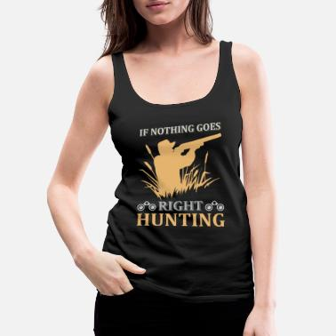 Boom if nothing goes right hunting - Women's Premium Tank Top