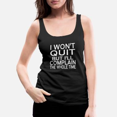 Time I Won't Quit But I'll Complain The Whole Time - Women's Premium Tank Top