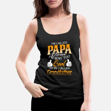 Papa - I'm way too cool to be called grandfather - Women's Premium Tank Top