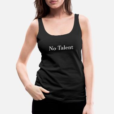 Talent No Talent - Women's Premium Tank Top