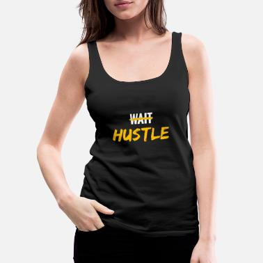 Crossfit Wait hustle funny - Women's Premium Tank Top