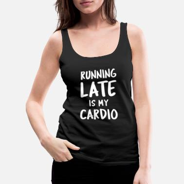 Running Late Is My Cardio - Women's Premium Tank Top