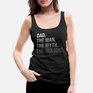 Doctor Dad. The Man. The Myth. The Urologist. - Women's Premium Tank Top