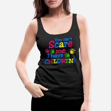 Brother You can't scare me,i have Children - Women's Premium Tank Top