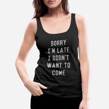 House Sorry I'm Late I Didn't Want to Come - Women's Premium Tank Top