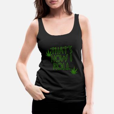 Mature That's How I Roll Weed - Women's Premium Tank Top