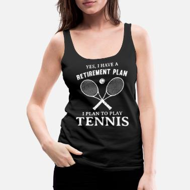 Net Retirement Plan I Plan to Play Tennis Player Coach - Women's Premium Tank Top