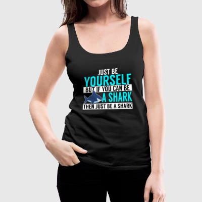 Be Yourself, Be A Shark - Women's Premium Tank Top