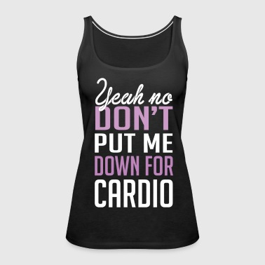 Yeah no don't put me down for cardio - Women's Premium Tank Top